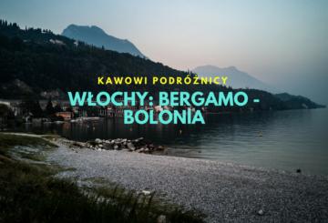Kawowe Podróże: Włochy – Bergamo Bolonia – Podsumowanie